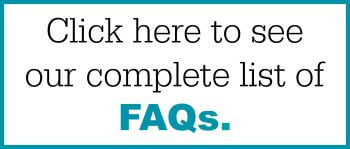 Click here to see our complete list of FAQs.