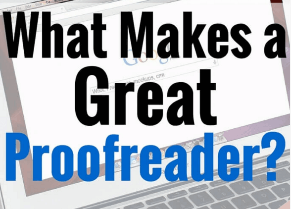 What Makes a Great Proofreader? [My Clients Tell All!]
