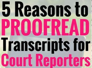 5 Reasons to Proofread Transcripts for Court Reporters