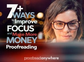 7+ Ways to Improve Focus and Make More Money Proofreading