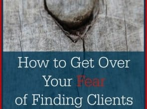 How to Get Over Your Fear of Finding Clients