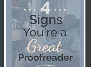 "A common question we get at ProofreadAnywhere.com is ""How can I know if I'm really cut out for this kind of work?"" You Might Be a Proofreader If… (and 4 Signs You're a Great One!)"