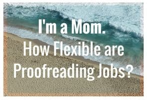 I'm a mom. How flexible are proofreading jobs?