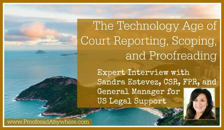 The Technology Age of Court Reporting, Scoping, and Proofreading