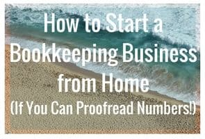 How to Start a Bookkeeping Business from Home (…If You Can Proofread Numbers!)