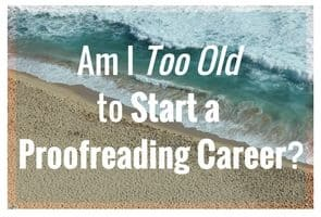Make Money Proofreading: Aren't I Too Old?