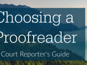 A Court Reporter's Guide to Choosing a Proofreader