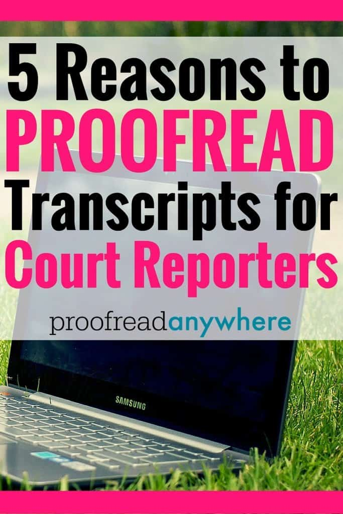 Proofreading for court reporters totally trumps other forms of proofreading. Here are 5 reasons to proofread transcripts for court reporters.
