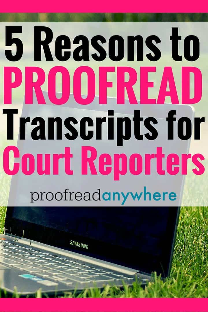 reasons to proof transcripts for court reporters proofreading for court reporters totally trumps other forms of proofreading here are 5 reasons to