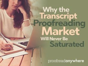 Why the Transcript Proofreading Market Will Never Be Saturated
