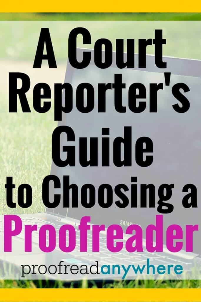 If you're a proofreader (current or aspiring), you may be reading this post to find out just what reporters expect from proofreaders. You're in the right spot. Here is a court reporter's guide to choosing a proofreader.
