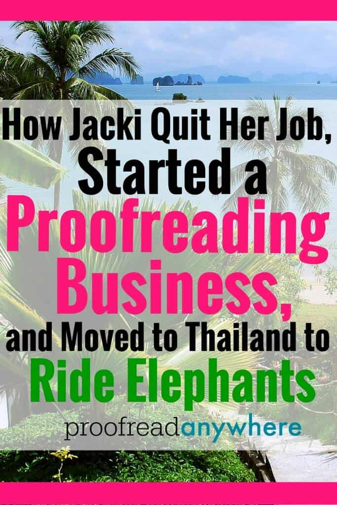 We've got proofreaders who are making money doing excellent work in Kenya, the Philippines, Ecuador, Costa Rica, the UK, Mexico, Canada … and now Thailand! Learn how Jacki quit her job, started a proofreading business and moved to Thailand to ride elephants! Learn how to proofread transcripts like Jacki did!