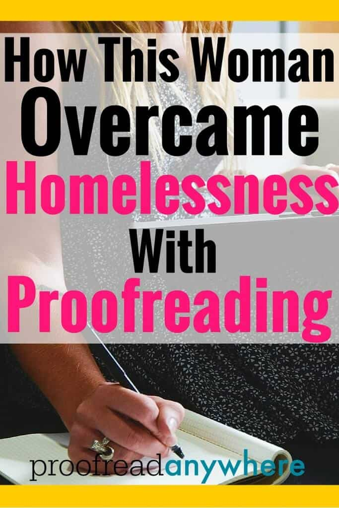 While researching work-from-home opportunities, Ginny discovered proofreading. Learn how she overcame homelessness with a new career in proofreading!