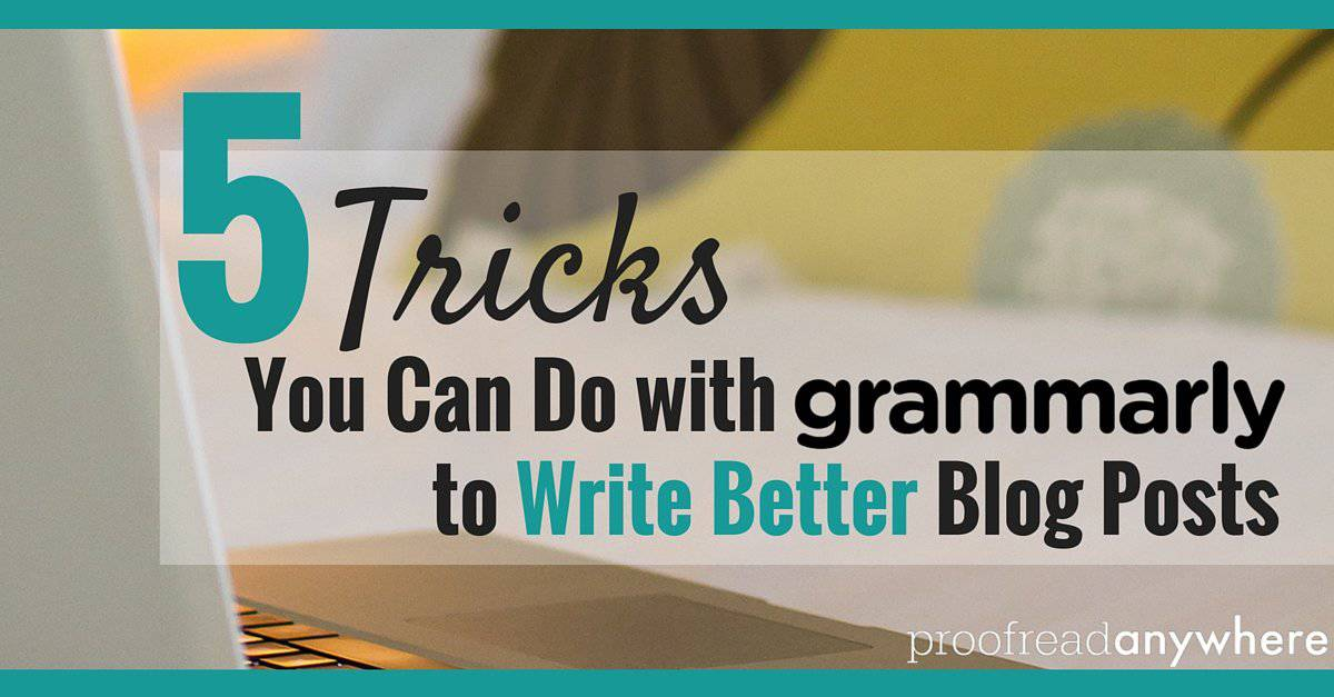 5 Tricks You Can Do with Grammarly to Write Better Blog Posts -H