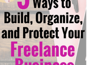 5 Ways to Build, Organize, and Protect Your Freelance Business