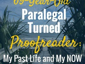 69-Year-Old Paralegal Turned Proofreader: My Past Life and My NOW