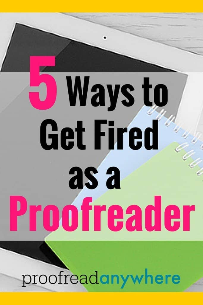 Starting a new career as a Proofreader can be rewarding, but scary! If a proofreader would like to succeed, here are just a few of the blunders proofreaders can make to ensure their new career is on the fast track to getting fired.