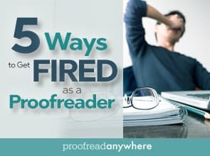 5 Ways to Get Fired as a Proofreader