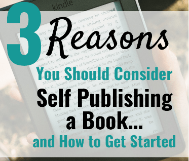 3 Reasons You Should Consider Self Publishing a Book… and How to Get Started