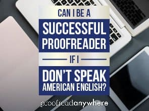 Can I be a proofreader if I don't speak American English?