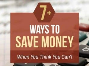 7+ Ways to Save Money… When You Think You Can't!