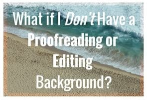 What If I Don't Have a Proofreading/Editing Background?