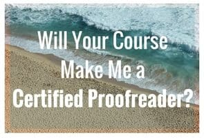 Will completing your proofreading course make me a certified proofreader?