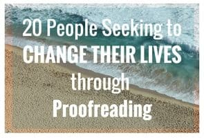 20 People Seeking to Change Their Lives Through Proofreading