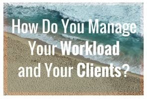 [FAQ] How Do You Manage Your Workload and Your Clients?