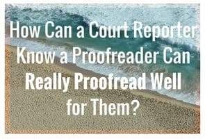 I'm a Court Reporter. Why Bother Training Proofreaders, and How Can I Know They REALLY Know How to Proofread?