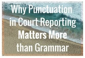 Why Punctuation in Court Reporting Matters More than Grammar