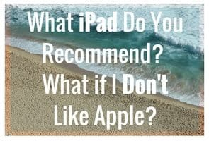 Why Do You Recommend an iPad? Which One Should I Get? Why? When Should I Get an iPad? What If I Don't Like Apple? What If I Already Have an Android? Can I Work On My Laptop?