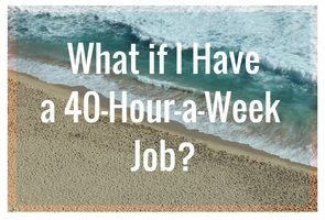 What if I have a 40-hour-a-week job?