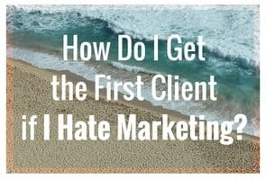 How Do I Get the First Client? + I HATE MARKETING!