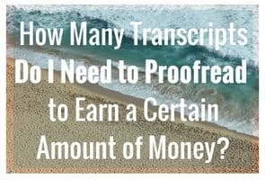 How Many Transcripts Would I Need to Proofread to Earn $X?