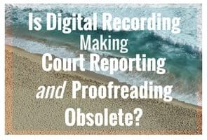 Is digital recording making court reporting (and proofreading) obsolete?