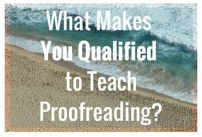 What makes you qualified to teach proofreading?