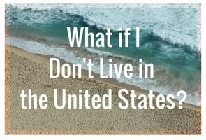 What If I Don't Live in the United States?