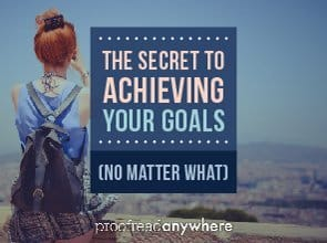 We've got the secret on how to reach your goals no matter what.