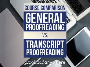 What's the difference between the General Proofreading and Transcript Proofreading courses?