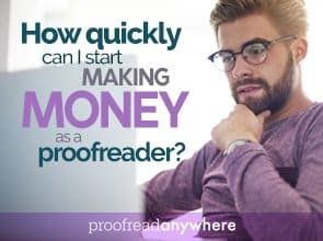 Who quickly can I start making money as a proofreader?
