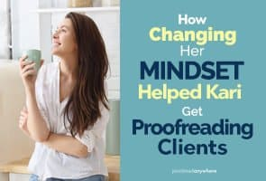 Scared of putting yourself out there? Kari was, but she changed her mindset and now she has the confidence to market her business and get proofreading clients!