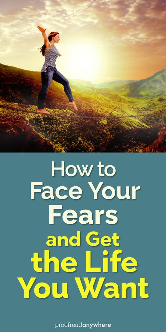 Time to face your fears and finally get the life you want.