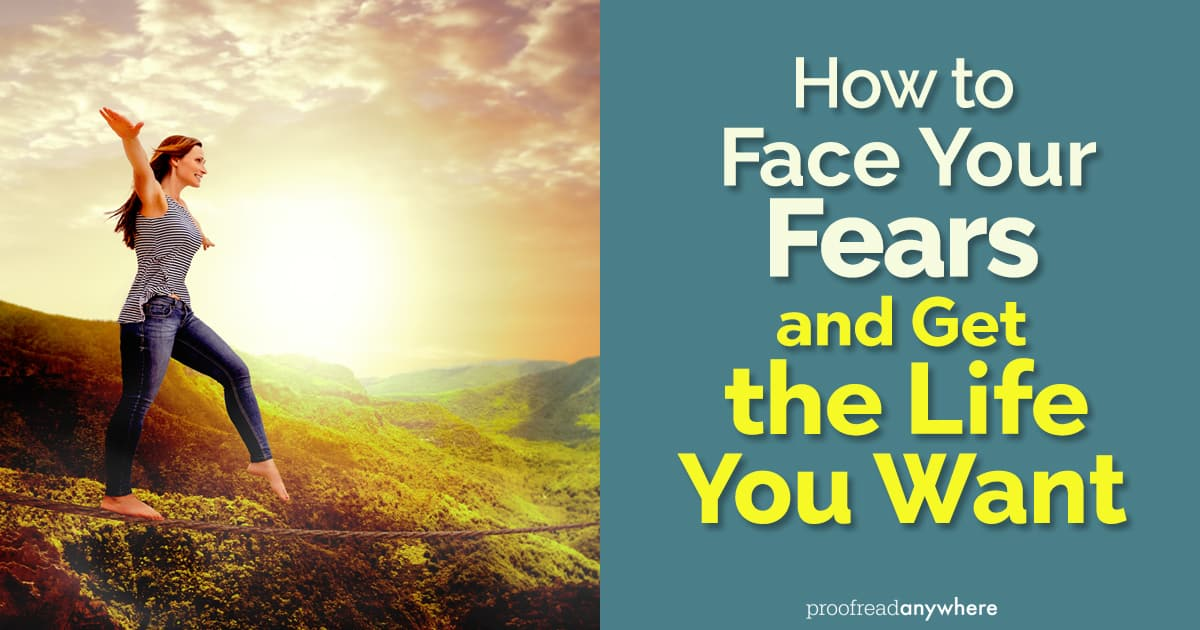 How To Face Your Fears And Get The Life You Want Proofread Anywhere