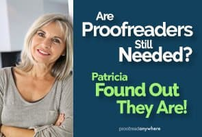 Are proofreaders still needed? You betcha! Not everyone enjoys sniffing out grammar errors. They'd rather pay a professional!