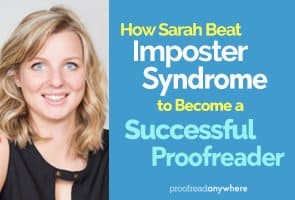 Learn how Sarah kicked imposter syndrome to the curb to become a successful proofreader.