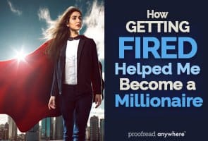 Getting fired doesn't have to be the end of your career. It made me a multimillionaire!