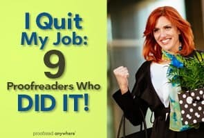 """I quit my job and started a proofreading business!"" Nine kickass proofreaders share their stories."