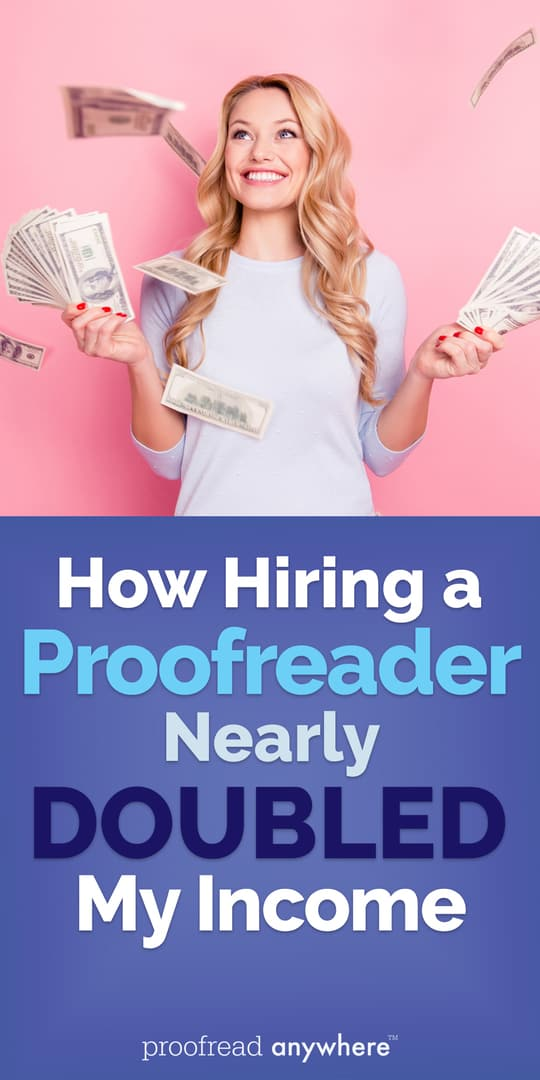 Hiring a proofreader can save you time, give you more creative energy, and help you DOUBLE your income!