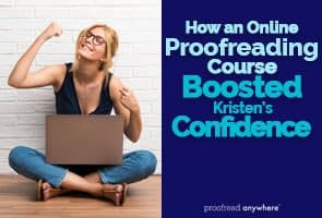 Taking an online proofreading course will skyrocket your confidence in your skills!